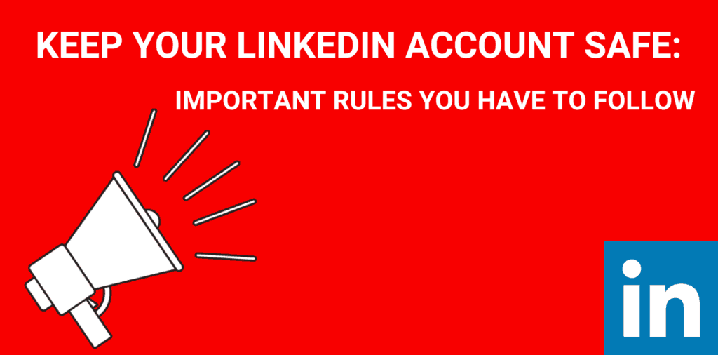 Keep Your LinkedIn Account Safe:  Important Rules You Have to Follow