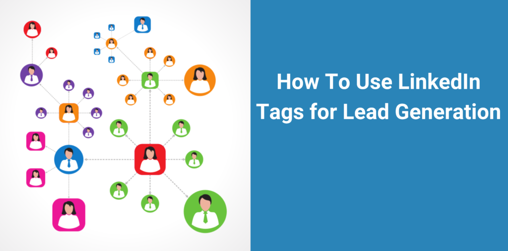 How To Use LinkedIn Tags for Lead Generation
