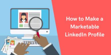 How to Make A Marketable LinkedIn Profile