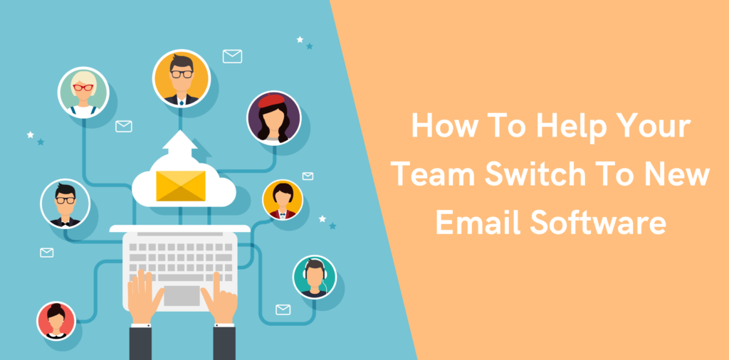 How To Help Your Team Switch To New Email Software