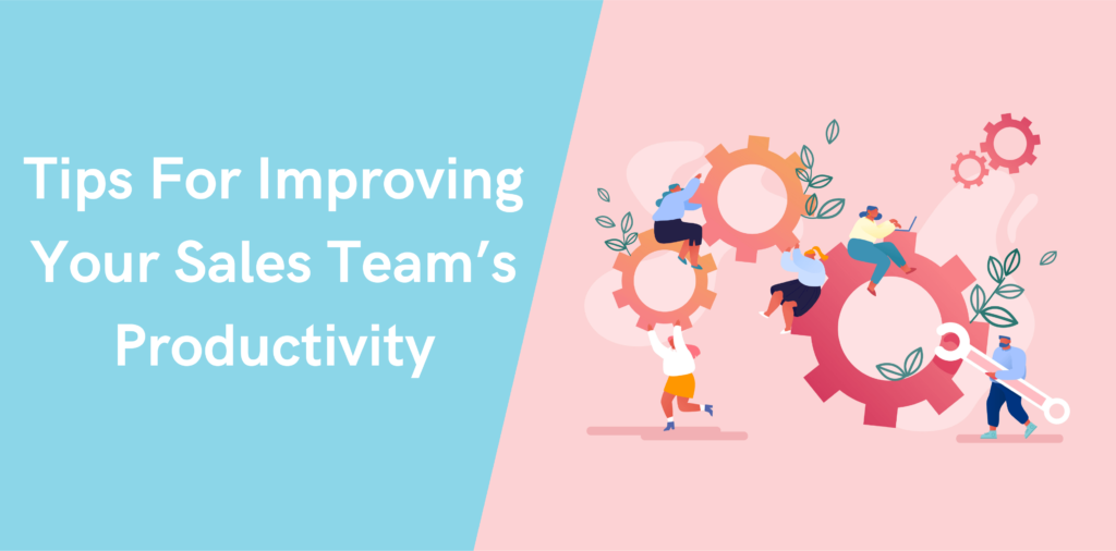 Tips For Improving Your Sales Team's Productivity