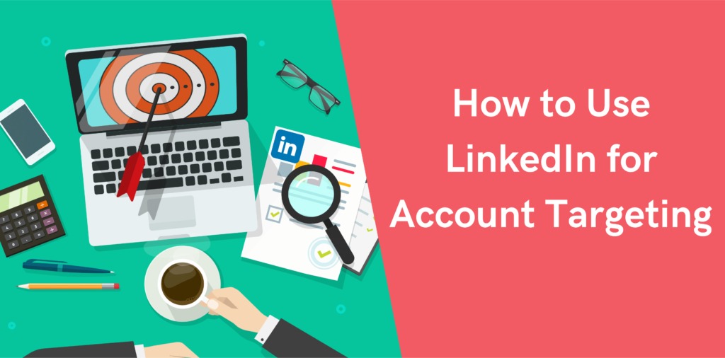 How to Use LinkedIn for Account Targeting