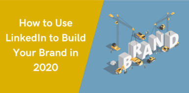 How to Use LinkedIn to Build Your Brand in 2020