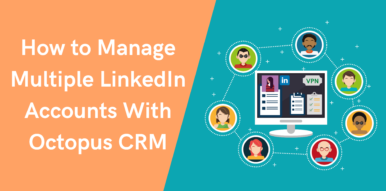 How to Manage Multiple LinkedIn Accounts With Octopus CRM