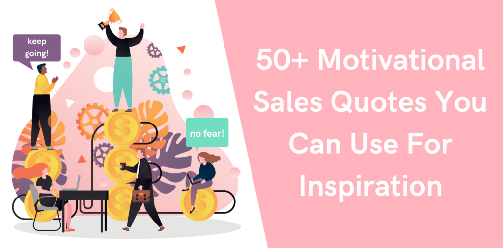 50+ Motivational Sales Quotes You Can Use For Inspiration
